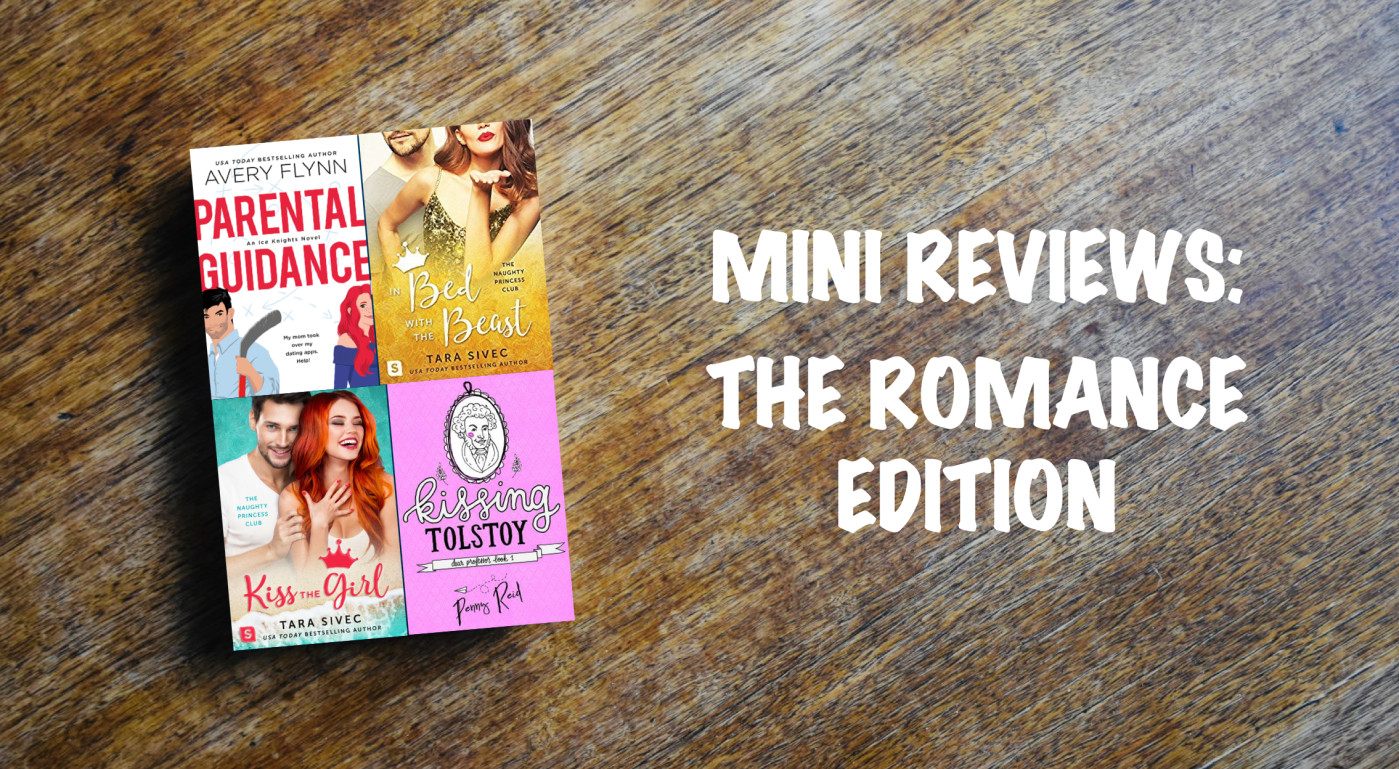 Mini review banner: Romance edition, featuring four book cover: Parental Guidance, In Bed with the Beast, Kiss the Girl, and Kissing Tolstoy