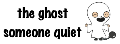 The Ghost: someone quiet