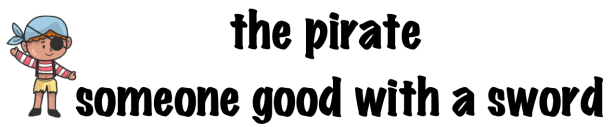 The Pirate: someone good with a sword